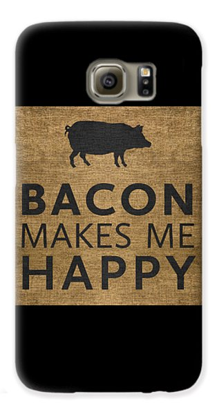 Bacon Makes Me Happy Galaxy S6 Case by Nancy Ingersoll