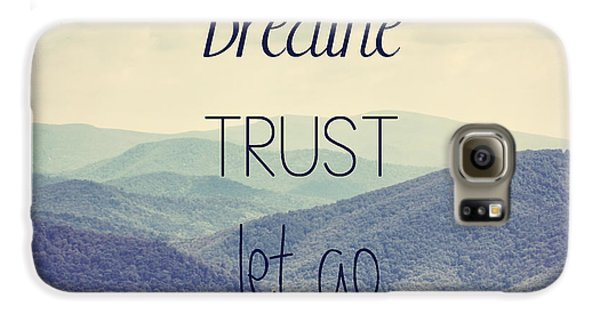 Breathe Trust Let Go Galaxy S6 Case by Kim Hojnacki