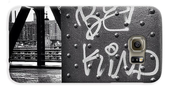 Architecture Galaxy S6 Case - Be Kind Graffiti On A Chicago Bridge by Paul Velgos