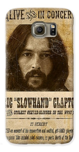Clapton Wanted Poster Galaxy S6 Case by Gary Bodnar