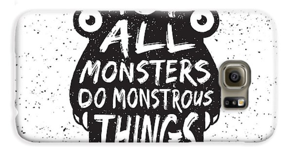 Outer Space Galaxy S6 Case - Hand Drawn Monster Quote, Typography by Igorrita