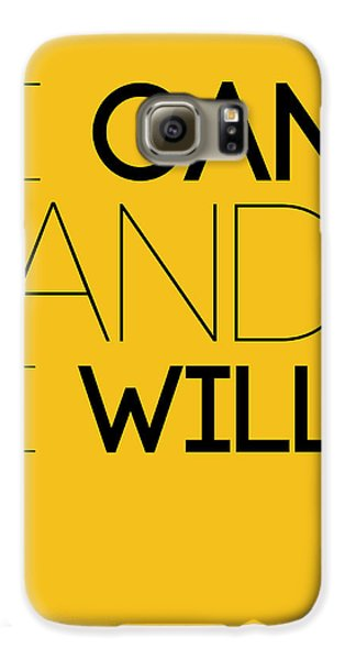 I Can And I Will Poster 2 Galaxy S6 Case by Naxart Studio