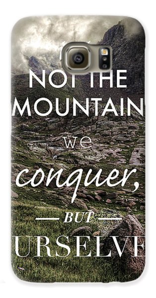 It Is Not The Mountain We Conquer But Ourselves Galaxy S6 Case