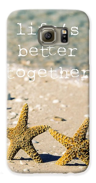 Life's Better Together Galaxy S6 Case by Edward Fielding