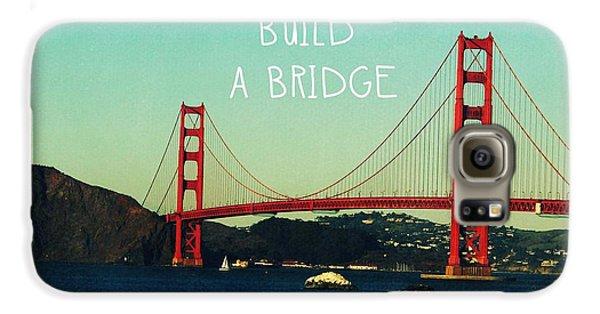 Inspirational Galaxy S6 Case - Love Can Build A Bridge- Inspirational Art by Linda Woods