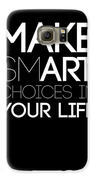 Make Smart Choices In Your Life Poster 2 Galaxy S6 Case
