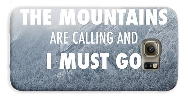 The Mountains Are Calling And I Must Go Galaxy S6 Case