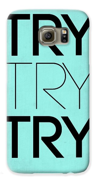 Inspirational Galaxy S6 Case - Try Try Try Poster Blue by Naxart Studio