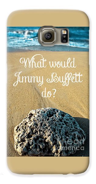 What Would Jimmy Buffett Do Galaxy S6 Case
