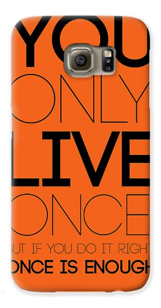 You Only Live Once Poster Orange Galaxy S6 Case