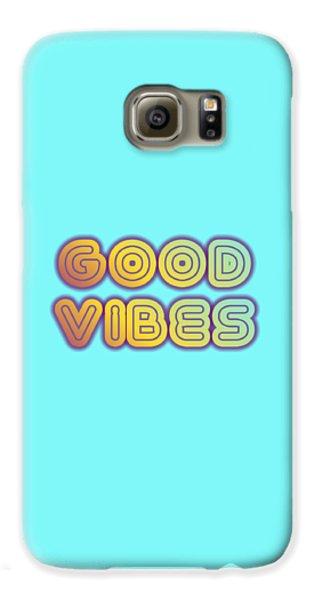 Good Vibes Galaxy S6 Case