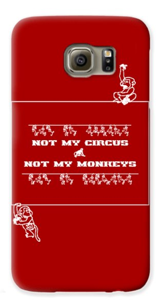 Not My Circus Not My Monkeys Galaxy S6 Case