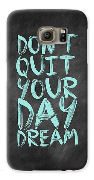 Don't Quite Your Day Dream Inspirational Quotes Poster Galaxy S6 Case