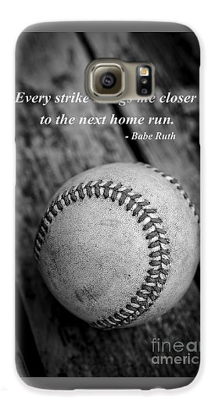 Babe Ruth Baseball Quote Galaxy S6 Case by Edward Fielding