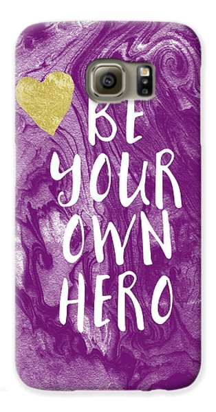 Be Your Own Hero - Inspirational Art By Linda Woods Galaxy S6 Case by Linda Woods