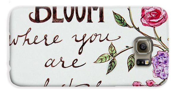 Garden Galaxy S6 Case - Bloom Where You Are Planted by Elizabeth Robinette Tyndall
