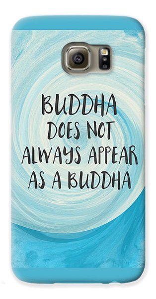 Inspirational Galaxy S6 Case - Buddha Does Not Always Appear As A Buddha-zen Art By Linda Woods by Linda Woods