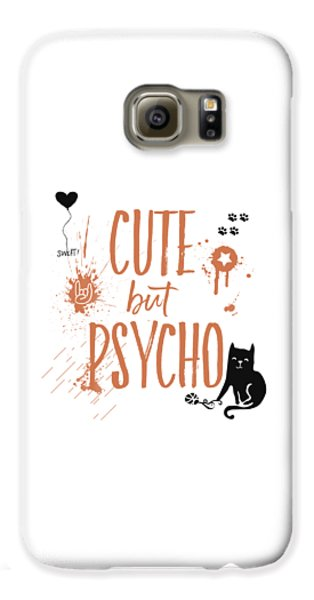 Cat Galaxy S6 Case - Cute But Psycho Cat by Melanie Viola