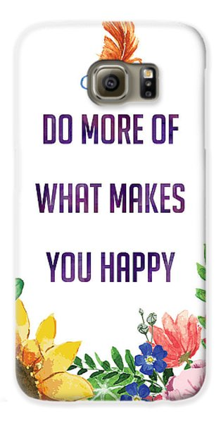 Do More Of What Makes You Happy Galaxy S6 Case