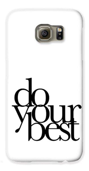 Do Your Best Galaxy S6 Case by Cortney Herron