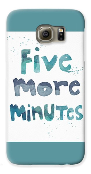 Five More Minutes Galaxy S6 Case