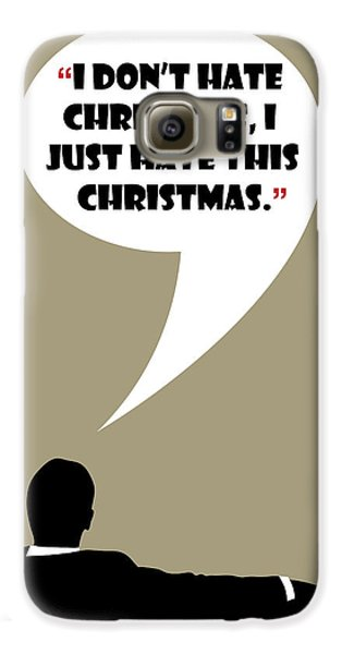 I Don't Hate Christmas - Mad Men Poster Don Draper Quote Galaxy S6 Case