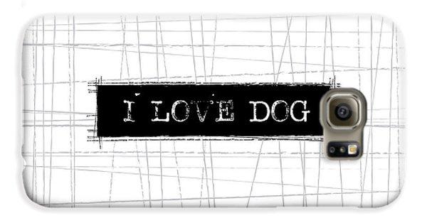 Dog Galaxy S6 Case - I Love Dog Word Art by Kathleen Wong