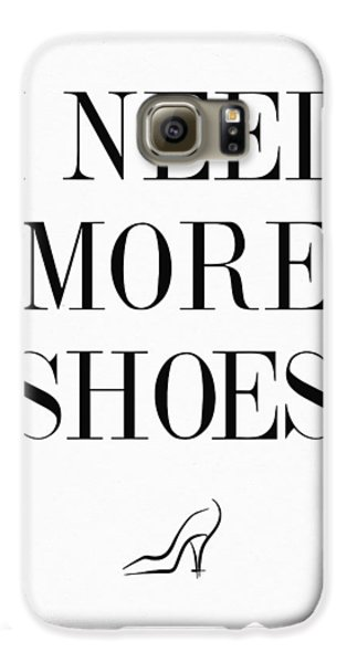I Need More Shoes Quote Galaxy S6 Case by Taylan Apukovska