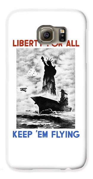 Statue Of Liberty Galaxy S6 Case - Liberty For All -- Keep 'em Flying  by War Is Hell Store