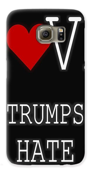 Love Trumps Hate Galaxy S6 Case by Dan Sproul