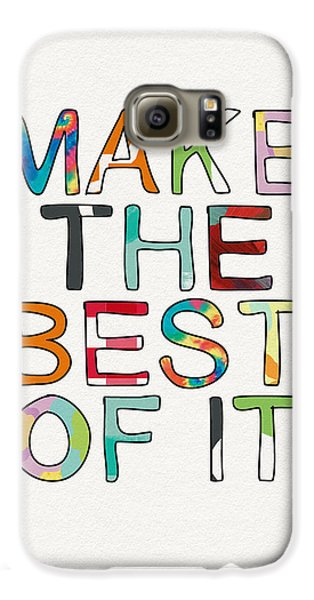 Make The Best Of It Multicolor- Art By Linda Woods Galaxy S6 Case