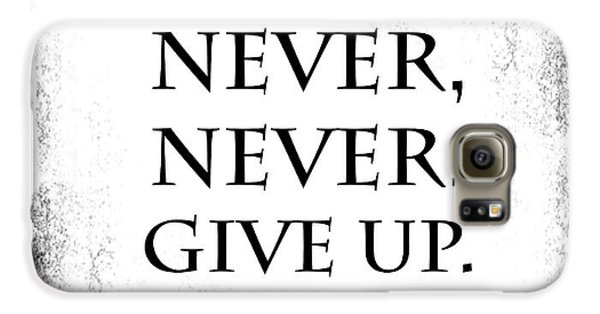 Never Never Never Give Up Quote Galaxy S6 Case