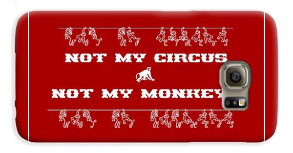 Not My Circus Not My Monkeys Galaxy S6 Case