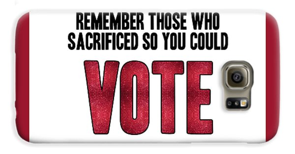 Remember Those Who Sacrificed So You Could Vote Galaxy S6 Case