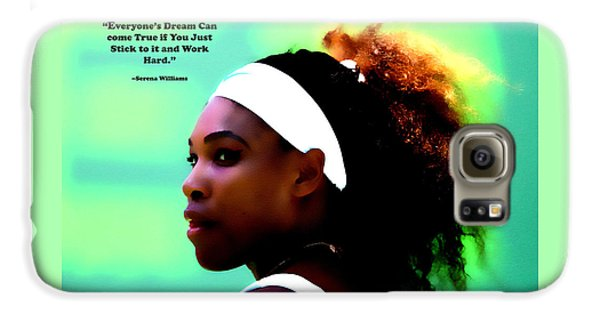 Venus Williams Galaxy S6 Case - Serena Williams Motivational Quote 1a by Brian Reaves