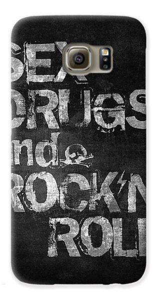 Sex Drugs And Rock N Roll Galaxy S6 Case by Taylan Apukovska