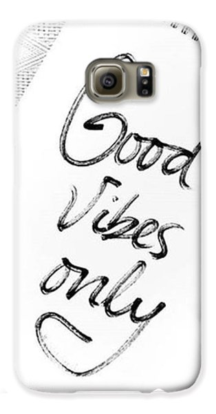 Good Vibes Only Galaxy S6 Case