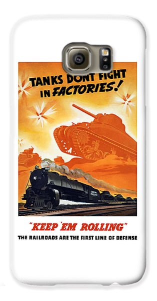 Train Galaxy S6 Case - Tanks Don't Fight In Factories by War Is Hell Store