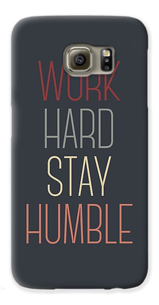 Work Hard Stay Humble Quote Galaxy S6 Case by Taylan Apukovska