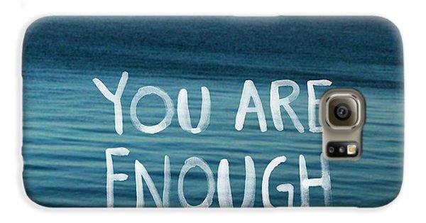 Inspirational Galaxy S6 Case - You Are Enough by Linda Woods