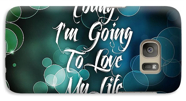 Today I'm Going To Love My Life Galaxy Case by Marvin Blaine