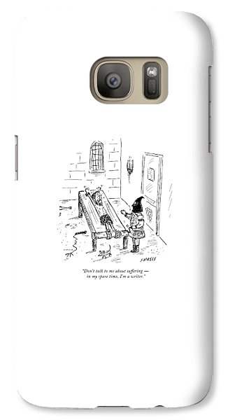 Dungeon Galaxy S7 Case - Don't Talk To Me About Suffering  -  In My Spare by David Sipress