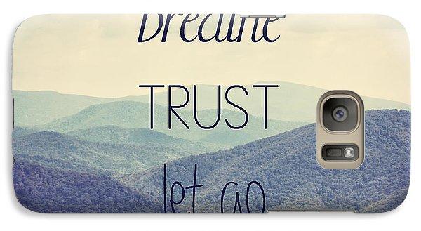 Breathe Trust Let Go Galaxy S7 Case by Kim Hojnacki