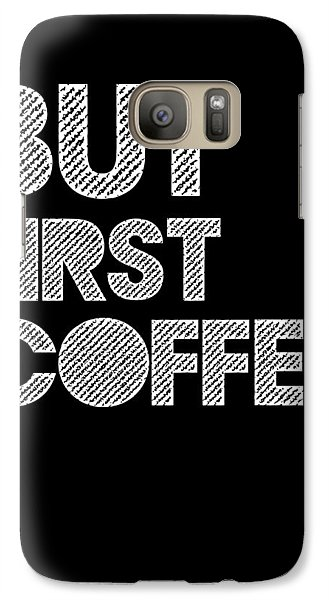 But First Coffee Poster 2 Galaxy Case by Naxart Studio