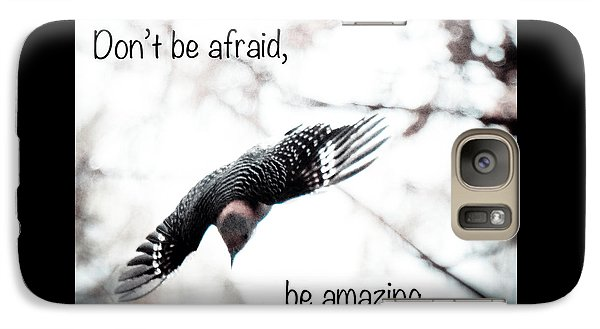 Galaxy Case featuring the photograph Don't Be Afraid by Kerri Farley