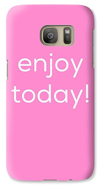 Enjoy Today Galaxy Case by Kim Fearheiley