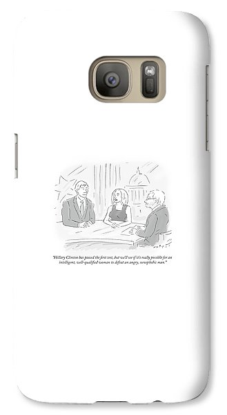 Hillary Clinton Galaxy S7 Case - Hillary Clinton Has Passed The First Test by Kim Warp