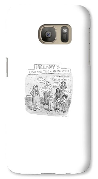 Hillary Clinton Galaxy S7 Case - 'hillary's Listening Tour Of Apartment 8-b' by Roz Chast