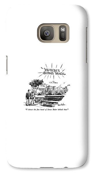 George Bush Galaxy S7 Case - I Detect The Fine Hand Of James Baker Behind That by Dana Fradon