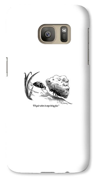 Ant Galaxy S7 Case - I'll Quit When It Stops Being Fun by Mike Twohy